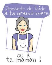 Demande de l'aide à ta grand-mère ou à ta maman !